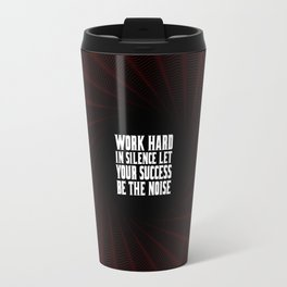 Work hard in silence... Inspirational Quote Travel Mug