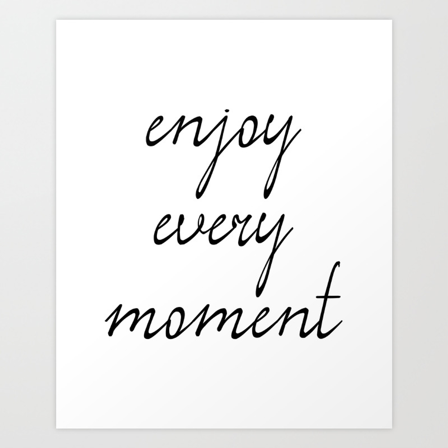 Enjoy Every Moment Printable Quote Art Wall Art Quotes Inspirational Quote Art Print By Artbynikola Society6
