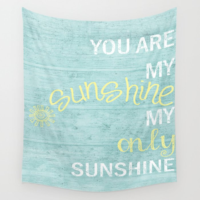 You Are My Sunshine Wall Tapestry By Monikastrigel Society6