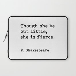 Though she be but little, she is fierce, William Shakespeare quote Laptop Sleeve