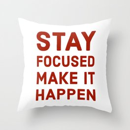STAY FOCUSED MAKE IT HAPPEN Throw Pillow