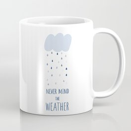 Never mind the weather Coffee Mug
