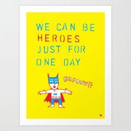 We can be heroes. Art Print