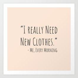 I Really Need New Clothes Art Print