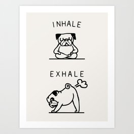 Inhale Exhale Pug Art Print