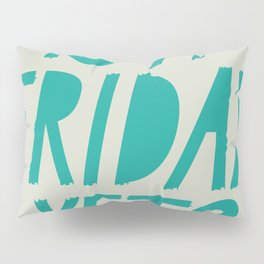 Is it Friday Yet? Pillow Sham