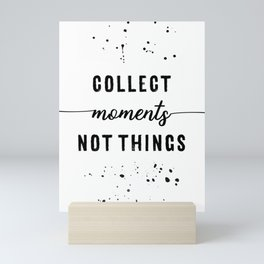 TEXT ART Collect moments not things Mini Art Print