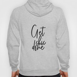Printable Quote Get Chic Done,Home Decor,Fashion Wall Art,Office Decor,Fashion Office Decor,Office P Hoody