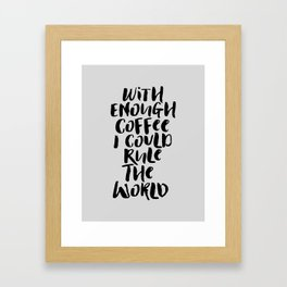 With Enough Coffee I Could Rule the World kitchen decor funny typography home wall art Framed Art Print