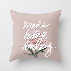 Make Today Amazing Throw Pillow