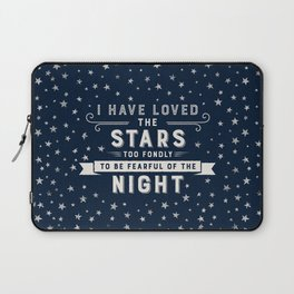 I Have Loved the Stars Too Fondly to Be Fearful of the Night Laptop Sleeve