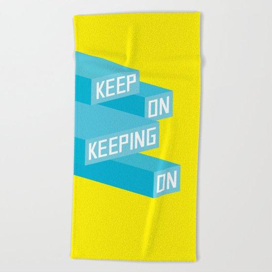 Keep On Keeping on Beach Towel