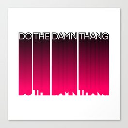 Do the damn thang Canvas Print