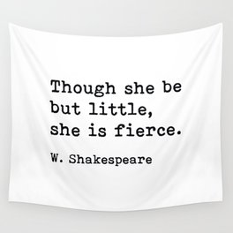 Though She Be But Little She Is Fierce, William Shakespeare Quote Wall Tapestry