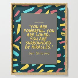 """You are powerful. You are loved. You are surrounded by miracles."" Jen Sincero Serving Tray"