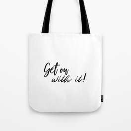 Get on with it! Tote Bag