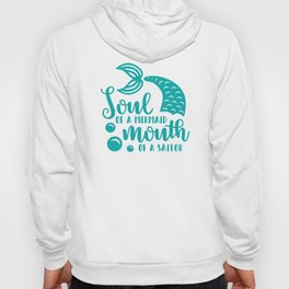 Soul Of A Mermaid, Mouth Of A Sailor Hoody