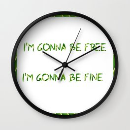 I´m Gonna Be Free  I´m Gonna Be Fine Wall Clock