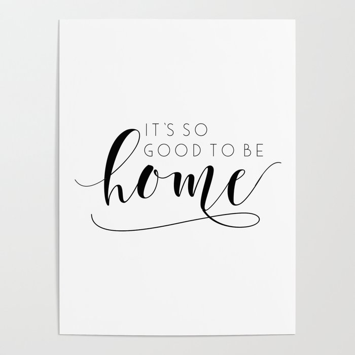 Printable Art It S So Good To Be Home Home Sweet Home Home Decor Home Bar Home Office Desk Home Poster By Alextypography Society6