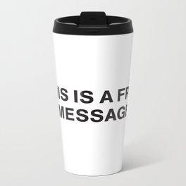 THIS IS A FREE MESSAGE Metal Travel Mug