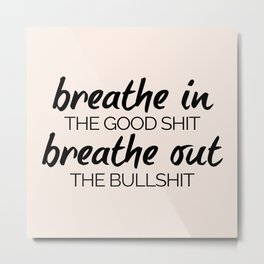 Breathe In The Good Shit (Oatmeal) Funny Quote Metal Print
