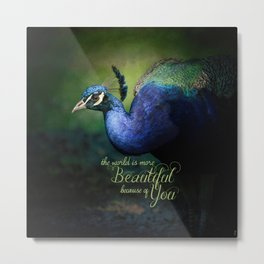 The World is More Beautiful Because of You Peacock Art Metal Print