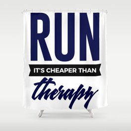 Run It's Cheaper Than Therapy Shower Curtain