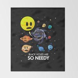 Black Holes Are So Needy Throw Blanket