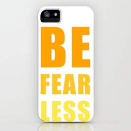 Be Fearless iPhone Case