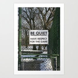BE QUIET HAVE RESPECT FOR THE GAME Art Print