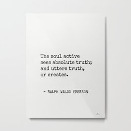 The soul active sees absolute truth; and utters truth, or creates. Metal Print