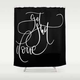 Get shit done - Black background Shower Curtain
