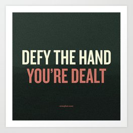 Defy the Hand You're Dealt Art Print
