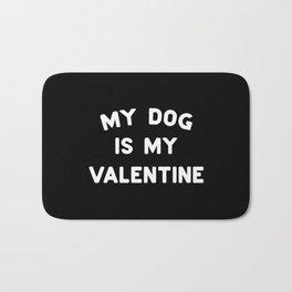 My Dog Is My Valentine White Typography Bath Mat