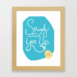 Don't give up! Ever! Framed Art Print