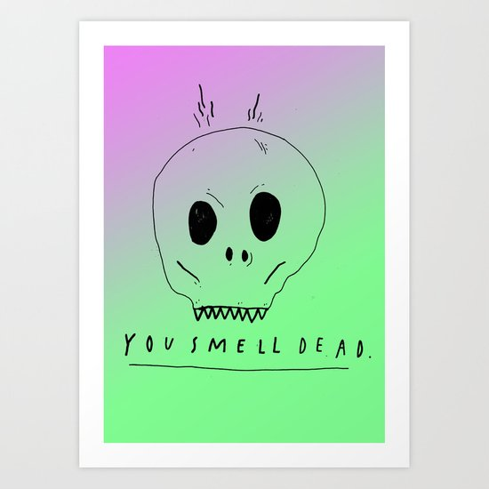 YOU SMELL BAD Art Print