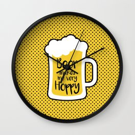 Beer Makes Me Hoppy Wall Clock