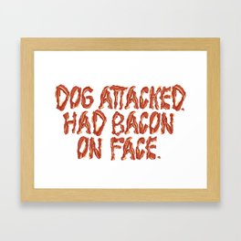 Dog attacked. Had bacon on face. Framed Art Print