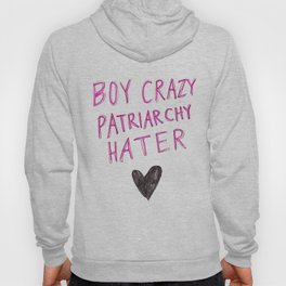 Boy Crazy Patriarchy Hater Hoody