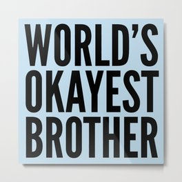 WORLD'S OKAYEST BROTHER Metal Print