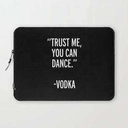 Trust Me Dance Vodka Funny Quote Laptop Sleeve