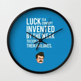 Luck is a concept invented by the weak to explain their failures Wall Clock