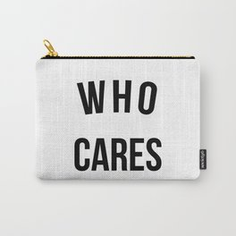Who Cares Funny Quote Carry-All Pouch