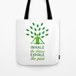 INHALE the future EXHALE the past Tote Bag