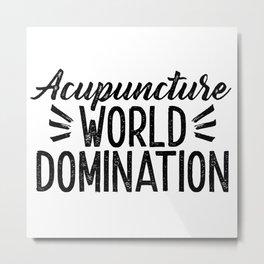 Acupuncture World Domination Metal Print