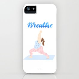 Just Breathe   Yoga Girl   Warrior One iPhone Case