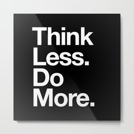 Think Less Do More Inspirational Wall Art black and white typography poster design home wall decor Metal Print