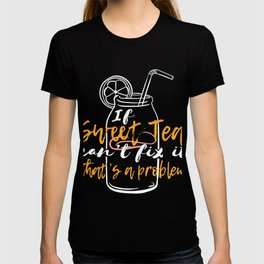 """If Sweet Tea Can't Fix It, That's a Problem"" tee design. Makes a perfect gift to your friends too!  T-shirt"
