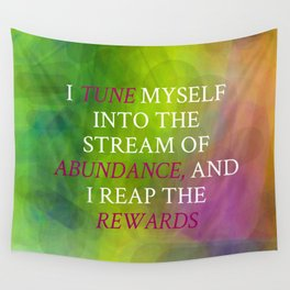 I Tune Myself Into The Stream Of Abundance Wall Tapestry