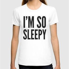I'M SO SLEEPY T-shirt